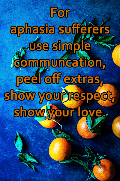 Communication problems affect activities of daily living - so keep talk short and simple
